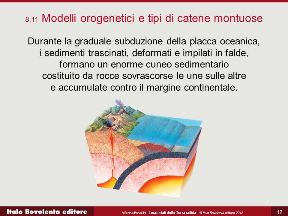 Alfonso Bosellini – I materiali della Terra solida - © Italo Bovolenta editore 2012 12 Durante la graduale subduzione della placca oceanica, i sedimen