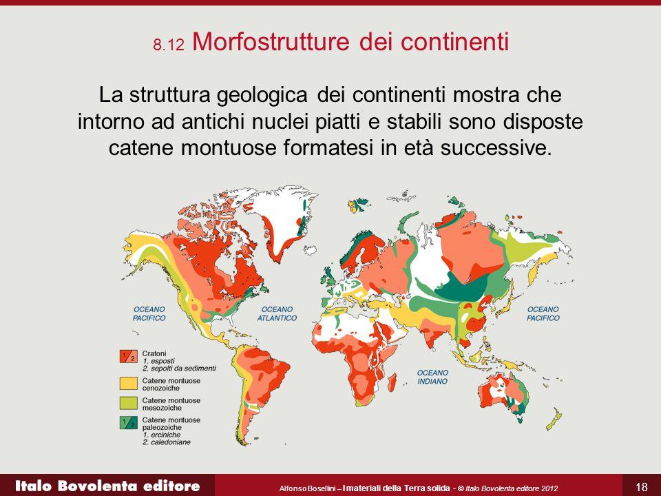 Alfonso Bosellini – I materiali della Terra solida - © Italo Bovolenta editore 2012 18 8.12 Morfostrutture dei continenti La struttura geologica dei c