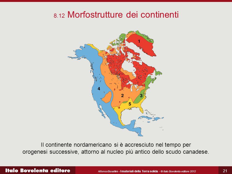 Alfonso Bosellini – I materiali della Terra solida - © Italo Bovolenta editore 2012 21 8.12 Morfostrutture dei continenti Il continente nordamericano
