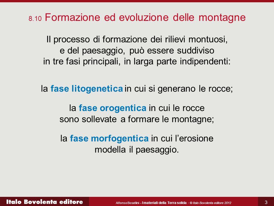 Alfonso Bosellini – I materiali della Terra solida - © Italo Bovolenta editore 2012 3 8.10 Formazione ed evoluzione delle montagne Il processo di form