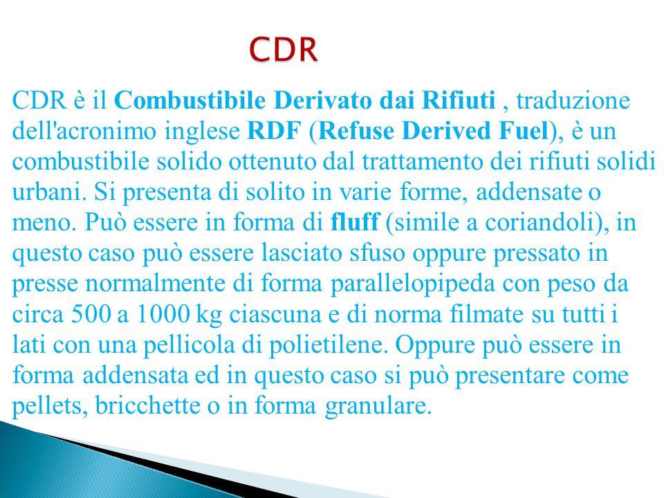 CDR CDR è il Combustibile Derivato dai Rifiuti, traduzione dell'acronimo inglese RDF (Refuse Derived Fuel), è un combustibile solido ottenuto dal trat