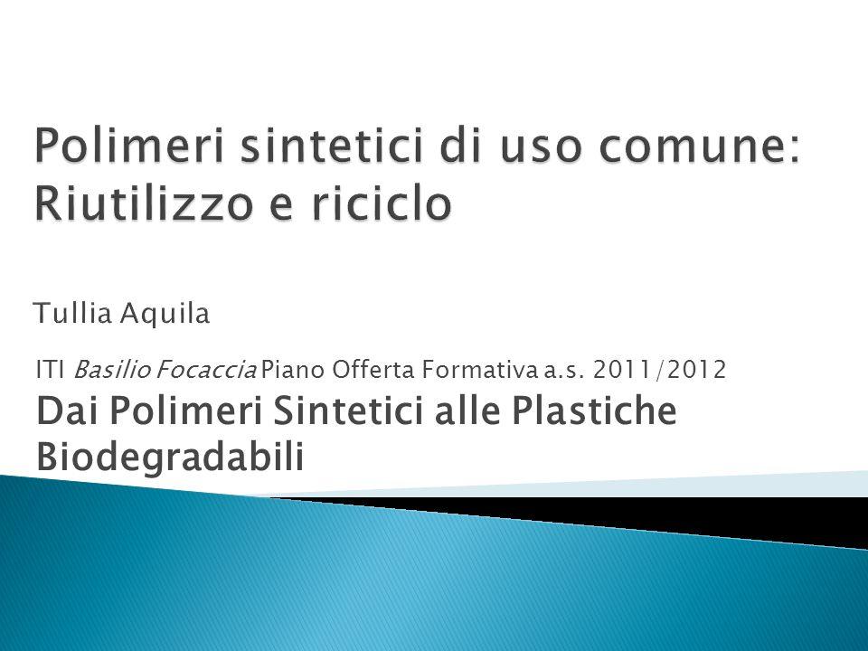 ITI Basilio Focaccia Piano Offerta Formativa a.s. 2011/2012 Dai Polimeri Sintetici alle Plastiche Biodegradabili