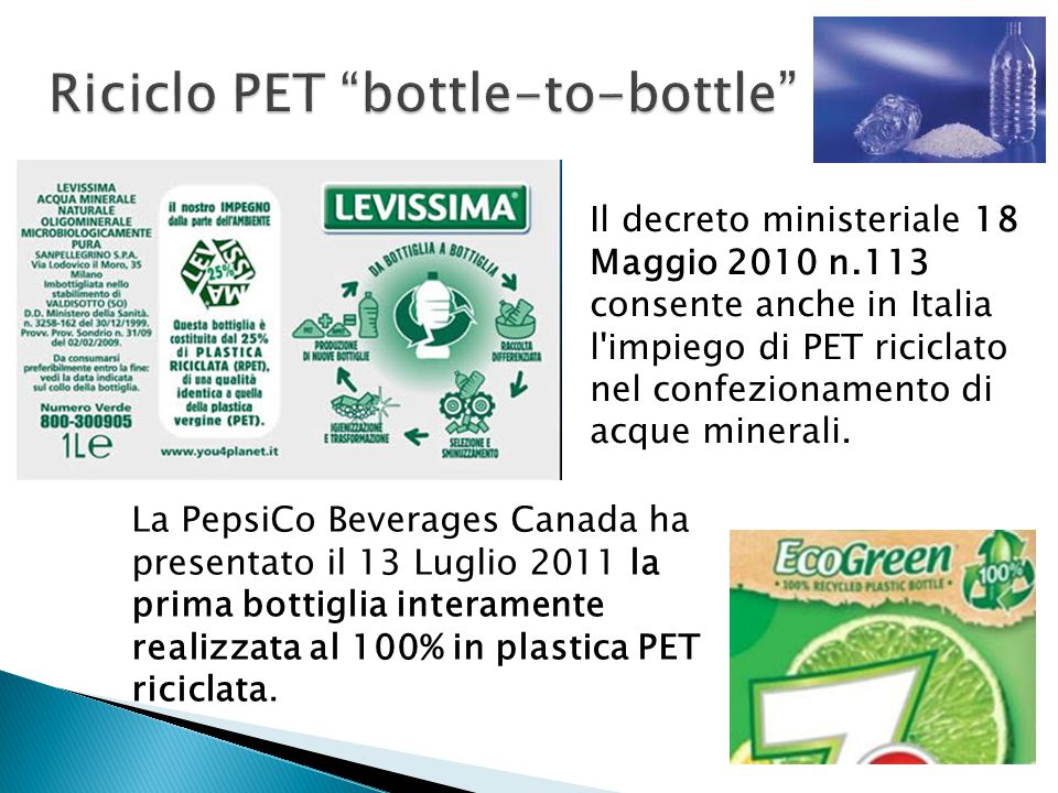 Il decreto ministeriale 18 Maggio 2010 n.113 consente anche in Italia l'impiego di PET riciclato nel confezionamento di acque minerali. La PepsiCo Bev