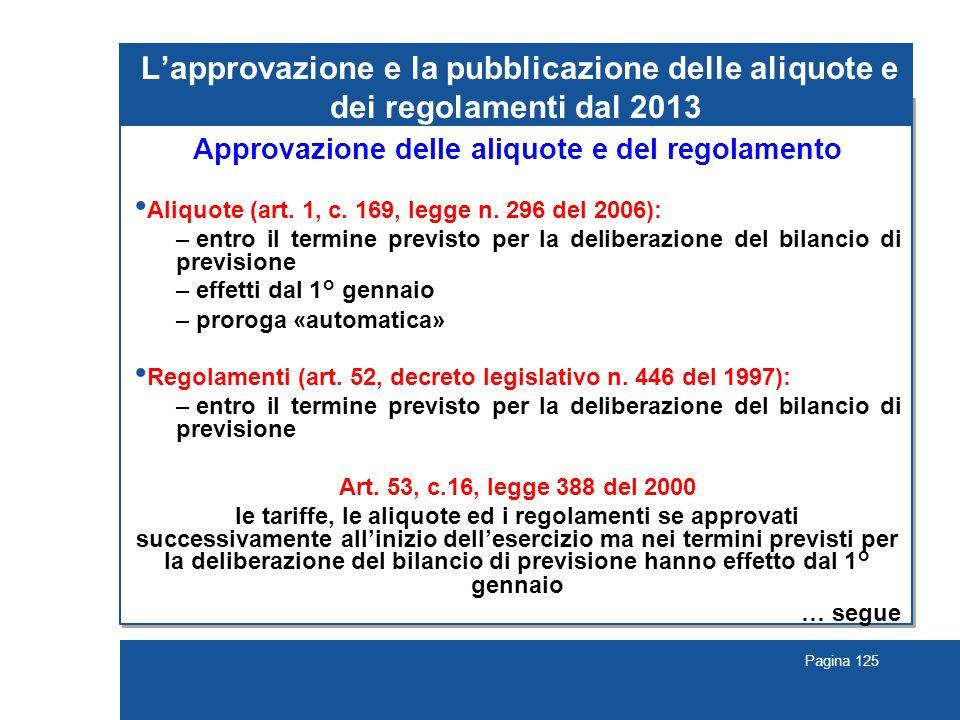 Pagina 125 L'approvazione e la pubblicazione delle aliquote e dei regolamenti dal 2013 Approvazione delle aliquote e del regolamento Aliquote (art.