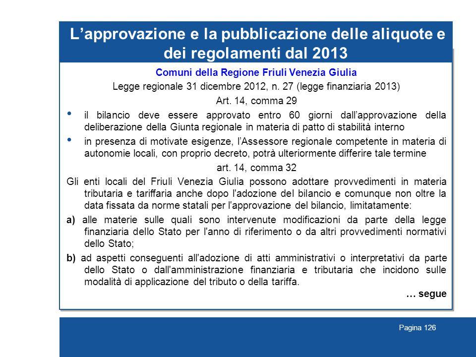 Pagina 126 L'approvazione e la pubblicazione delle aliquote e dei regolamenti dal 2013 Comuni della Regione Friuli Venezia Giulia Legge regionale 31 dicembre 2012, n.