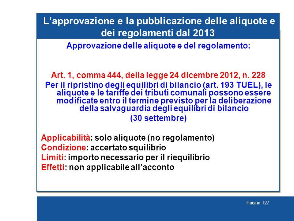 Pagina 127 L'approvazione e la pubblicazione delle aliquote e dei regolamenti dal 2013 Approvazione delle aliquote e del regolamento: Art.