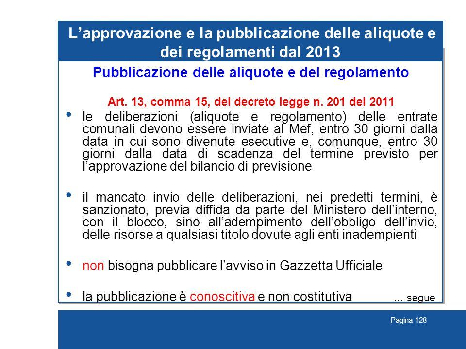 Pagina 128 L'approvazione e la pubblicazione delle aliquote e dei regolamenti dal 2013 Pubblicazione delle aliquote e del regolamento Art.