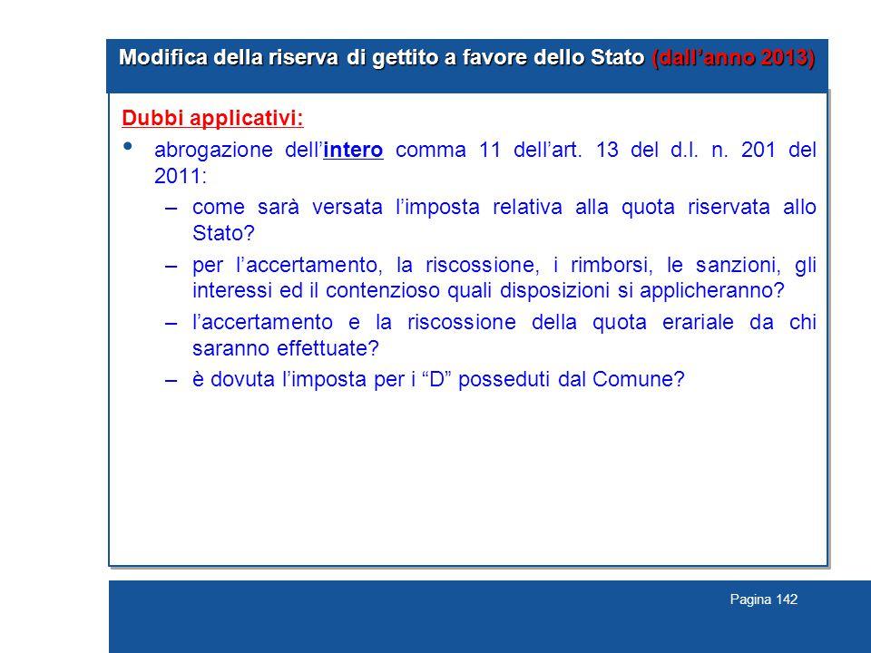 Pagina 142 Modifica della riserva di gettito a favore dello Stato (dall'anno 2013) Dubbi applicativi: abrogazione dell'intero comma 11 dell'art.