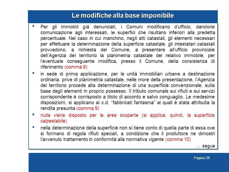 Pagina 28 Le modifiche alla base imponibile Per gli immobili già denunciati, i Comuni modificano d'ufficio, dandone comunicazione agli interessati, le superfici che risultano inferiori alla predetta percentuale.