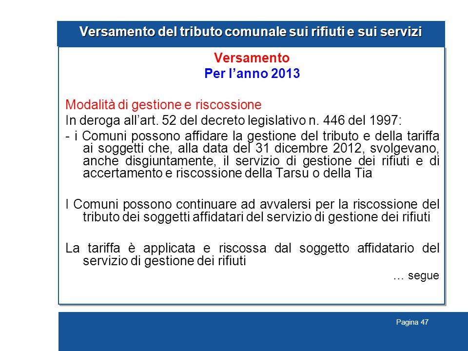 Pagina 47 Versamento del tributo comunale sui rifiuti e sui servizi Versamento Per l'anno 2013 Modalità di gestione e riscossione In deroga all'art.