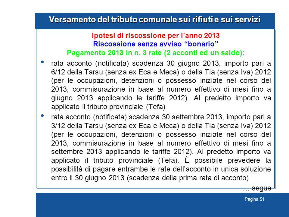 Pagina 51 Versamento del tributo comunale sui rifiuti e sui servizi Ipotesi di riscossione per l'anno 2013 Riscossione senza avviso bonario Pagamento 2013 in n.