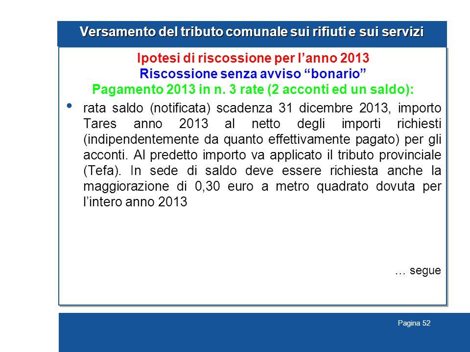 Pagina 52 Versamento del tributo comunale sui rifiuti e sui servizi Ipotesi di riscossione per l'anno 2013 Riscossione senza avviso bonario Pagamento 2013 in n.