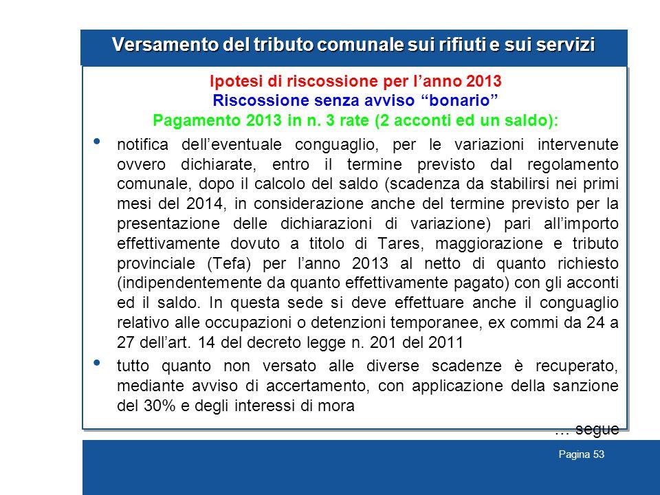 Pagina 53 Versamento del tributo comunale sui rifiuti e sui servizi Ipotesi di riscossione per l'anno 2013 Riscossione senza avviso bonario Pagamento 2013 in n.