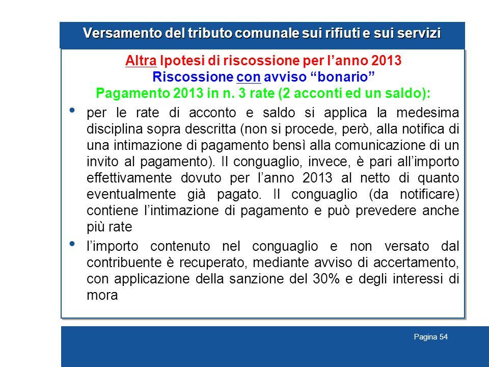 Pagina 54 Versamento del tributo comunale sui rifiuti e sui servizi Altra Ipotesi di riscossione per l'anno 2013 Riscossione con avviso bonario Pagamento 2013 in n.