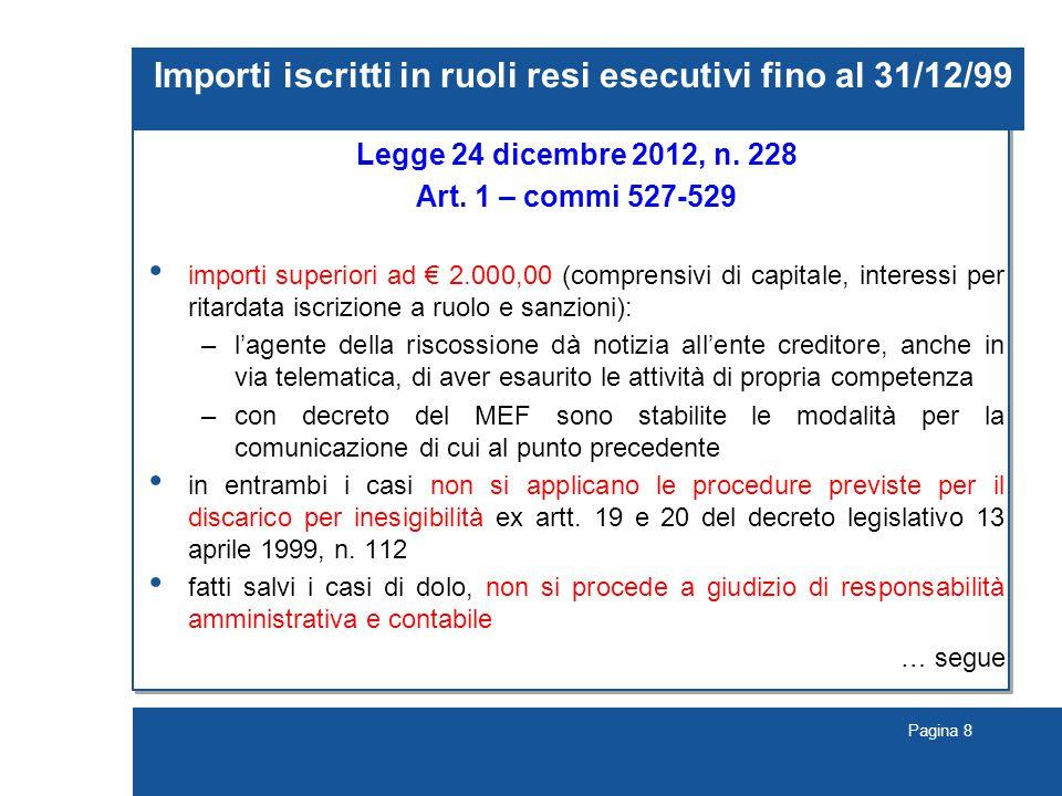 Pagina 8 Importi iscritti in ruoli resi esecutivi fino al 31/12/99 Legge 24 dicembre 2012, n.