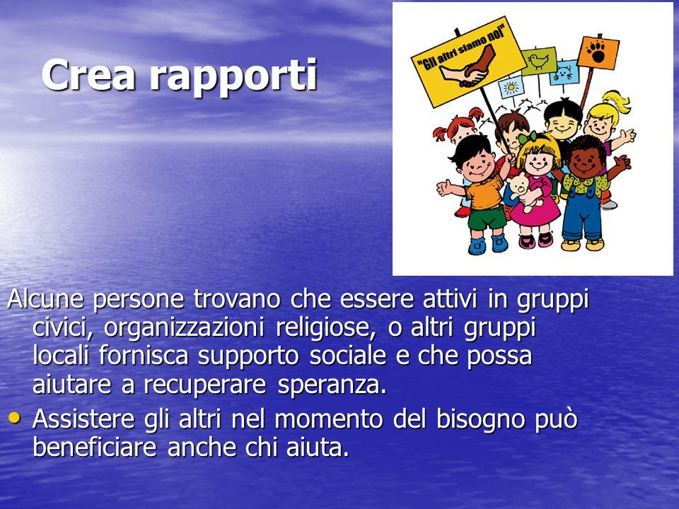 Crea rapporti Alcune persone trovano che essere attivi in gruppi civici, organizzazioni religiose, o altri gruppi locali fornisca supporto sociale e c