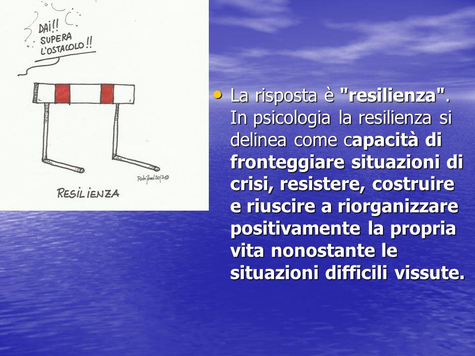 Resilienza [dal lat.resiliens, genit. resilientis, part.