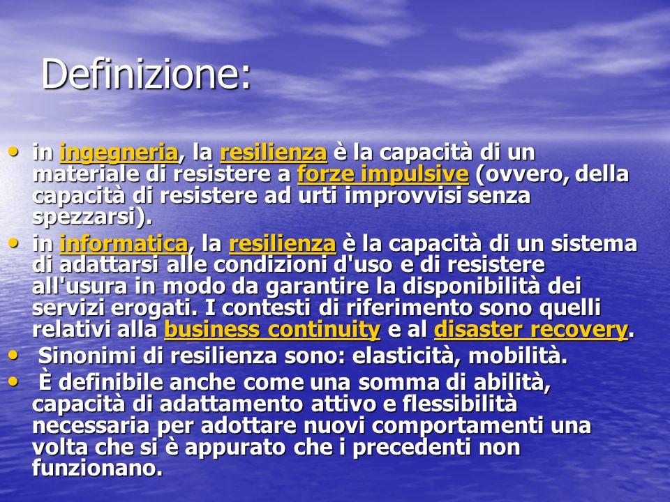 In psicologia Resilienza ovvero affrontare positivamente le avversità Resilienza ovvero affrontare positivamente le avversità La chiamano resilienza, ed è la capacità di resistere agli urti della vita e di superare i momenti neri della vita.