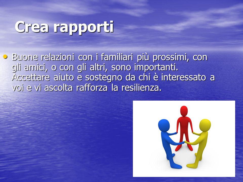 Crea rapporti Buone relazioni con i familiari più prossimi, con gli amici, o con gli altri, sono importanti. Accettare aiuto e sostegno da chi è inter