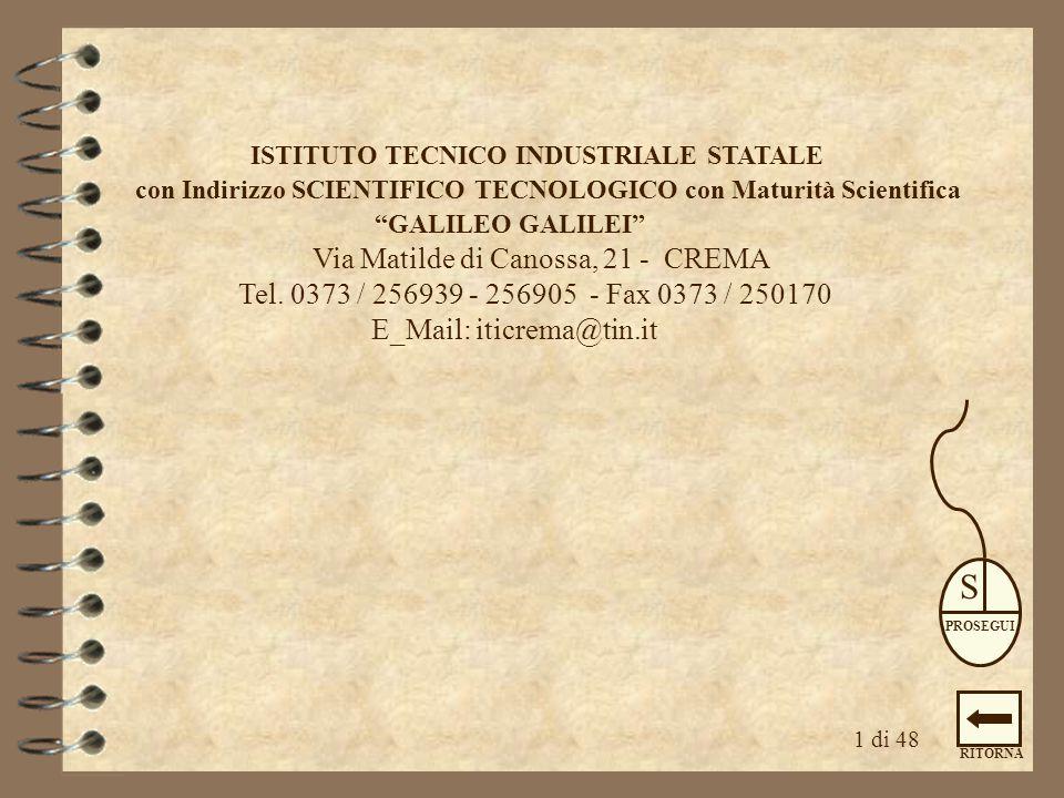 1 ISTITUTO TECNICO INDUSTRIALE STATALE con Indirizzo SCIENTIFICO TECNOLOGICO con Maturità Scientifica GALILEO GALILEI Via Matilde di Canossa, 21 - CREMA Tel.