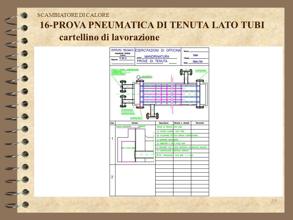 38 15-PROVA PNEUMATICA DI TENUTA DEL MANTELLO: per controllare la mandrinatura dei tubi e la tenuta delle saldature si immette nel mantello aria compr