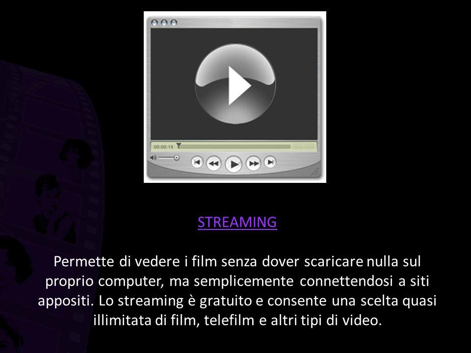 STREAMING Permette di vedere i film senza dover scaricare nulla sul proprio computer, ma semplicemente connettendosi a siti appositi. Lo streaming è g