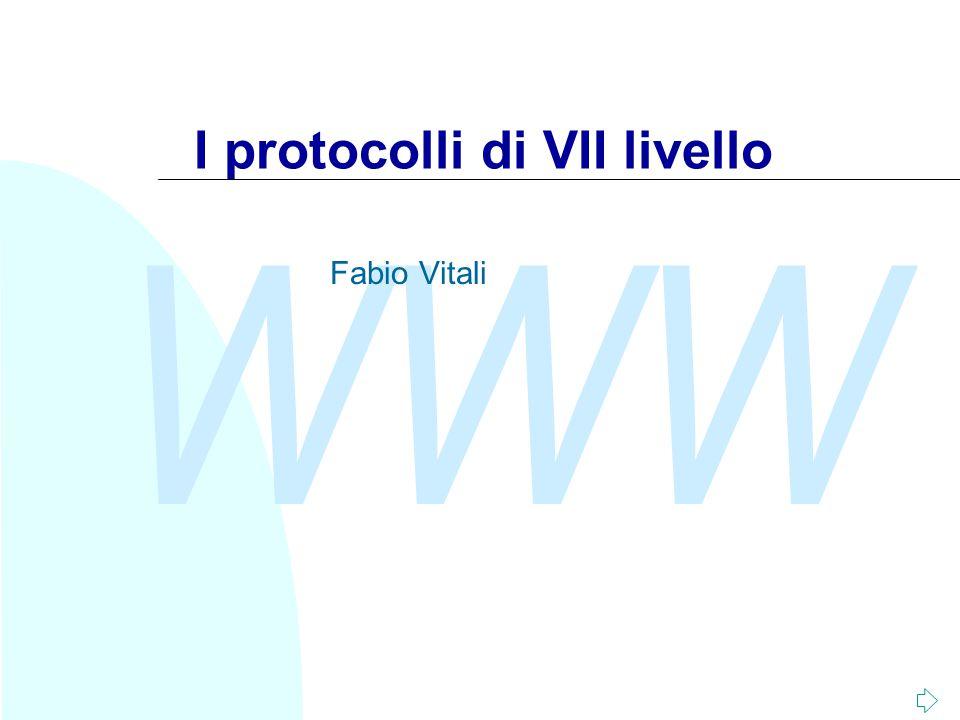 WWW I protocolli di VII livello Fabio Vitali