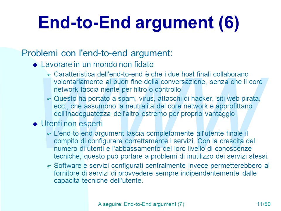 WWW A seguire: End-to-End argument (7)11/50 End-to-End argument (6) Problemi con l'end-to-end argument: u Lavorare in un mondo non fidato F Caratteris