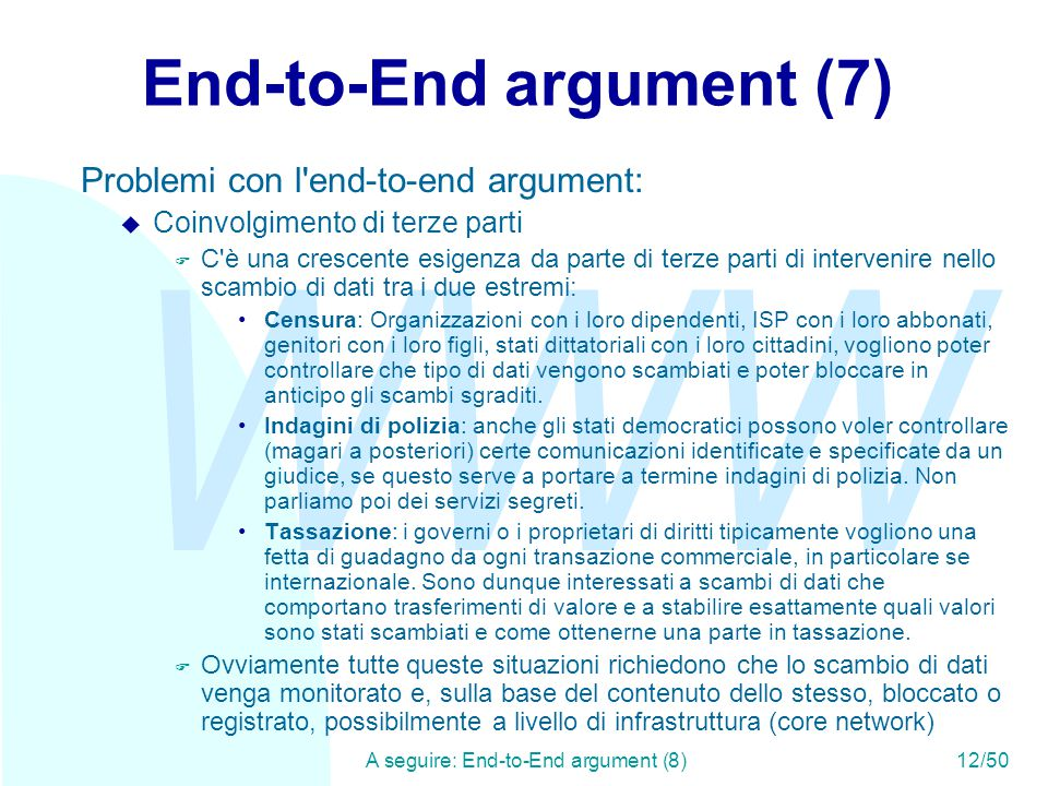 WWW A seguire: End-to-End argument (8)12/50 End-to-End argument (7) Problemi con l'end-to-end argument: u Coinvolgimento di terze parti F C'è una cres