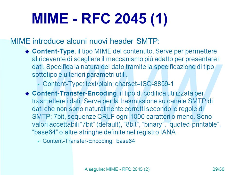 WWW A seguire: MIME - RFC 2045 (2)29/50 MIME - RFC 2045 (1) MIME introduce alcuni nuovi header SMTP: u Content-Type: il tipo MIME del contenuto.
