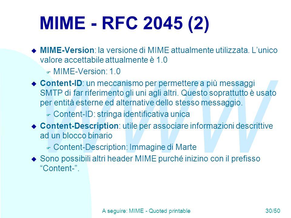 WWW A seguire: MIME - Quoted printable30/50 MIME - RFC 2045 (2) u MIME-Version: la versione di MIME attualmente utilizzata.