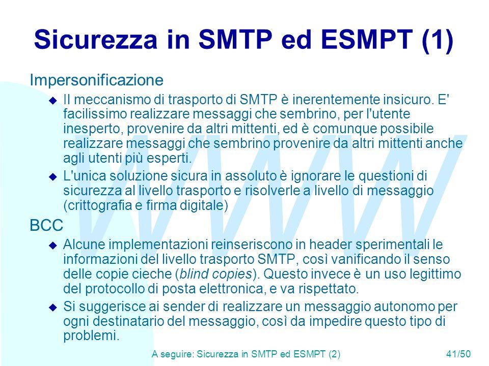 WWW A seguire: Sicurezza in SMTP ed ESMPT (2)41/50 Sicurezza in SMTP ed ESMPT (1) Impersonificazione u Il meccanismo di trasporto di SMTP è inerentemente insicuro.