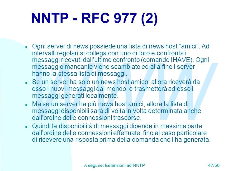 WWW A seguire: Estensioni ad NNTP47/50 NNTP - RFC 977 (2) n Ogni server di news possiede una lista di news host amici .