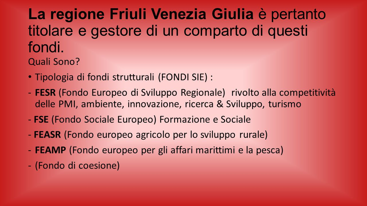 La regione Friuli Venezia Giulia è pertanto titolare e gestore di un comparto di questi fondi. Quali Sono? Tipologia di fondi strutturali (FONDI SIE)