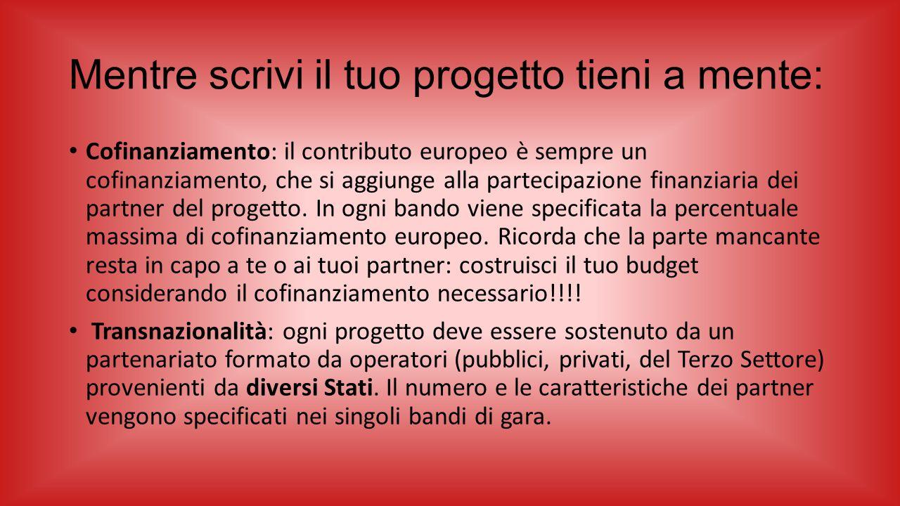 Mentre scrivi il tuo progetto tieni a mente: Cofinanziamento: il contributo europeo è sempre un cofinanziamento, che si aggiunge alla partecipazione f