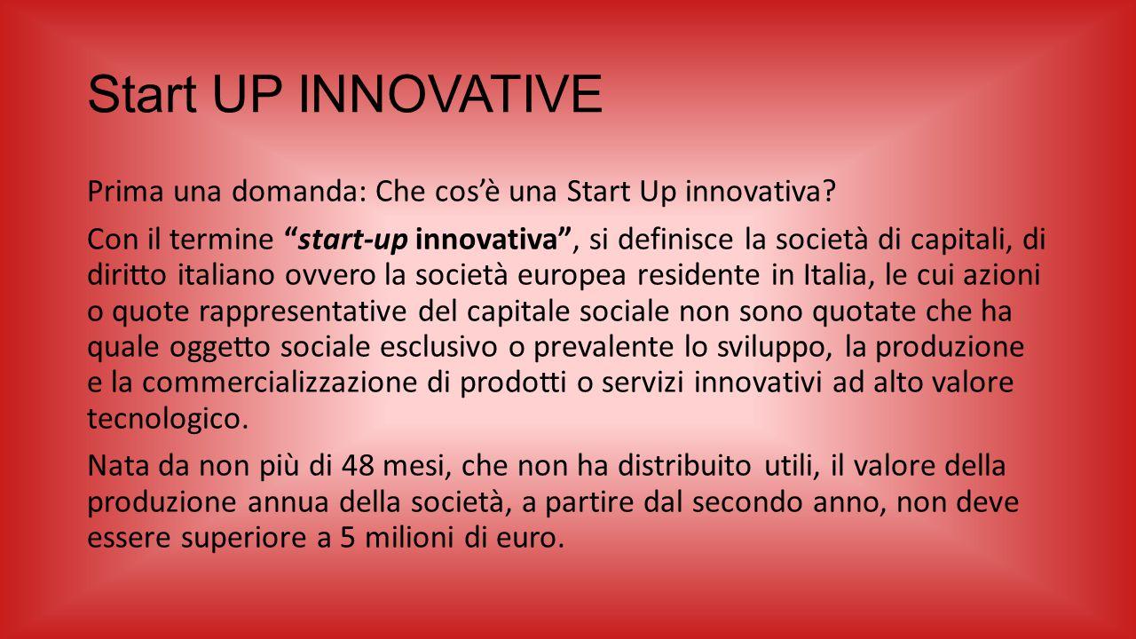 """Start UP INNOVATIVE Prima una domanda: Che cos'è una Start Up innovativa? Con il termine """"start-up innovativa"""", si definisce la società di capitali, d"""