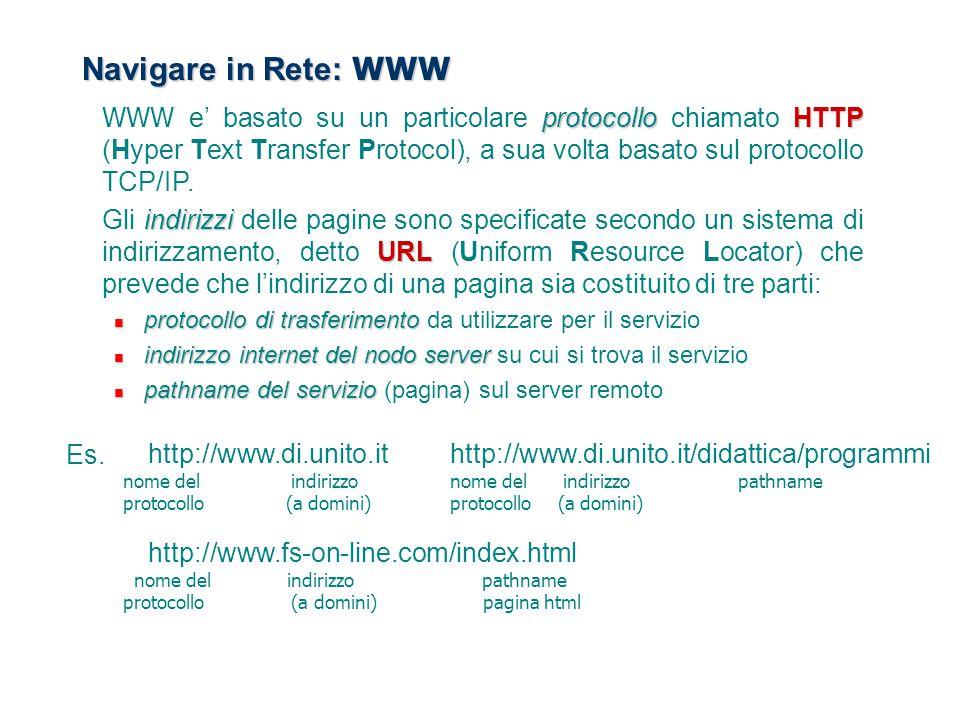 Navigare in Rete: WWW protocolloHTTP WWW e' basato su un particolare protocollo chiamato HTTP (Hyper Text Transfer Protocol), a sua volta basato sul p