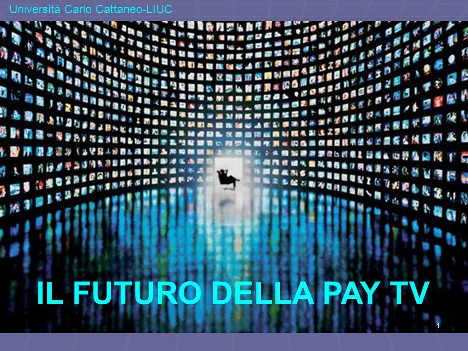 IL FUTURO DELLA PAY TV Università Carlo Cattaneo-LIUC 1