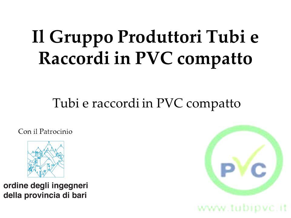 Il Gruppo Produttori Tubi e Raccordi in PVC compatto Tubi e raccordi in PVC compatto Con il Patrocinio