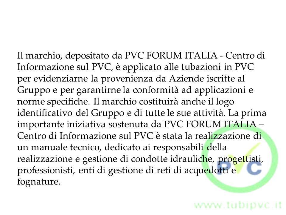 Il marchio, depositato da PVC FORUM ITALIA - Centro di Informazione sul PVC, è applicato alle tubazioni in PVC per evidenziarne la provenienza da Azie