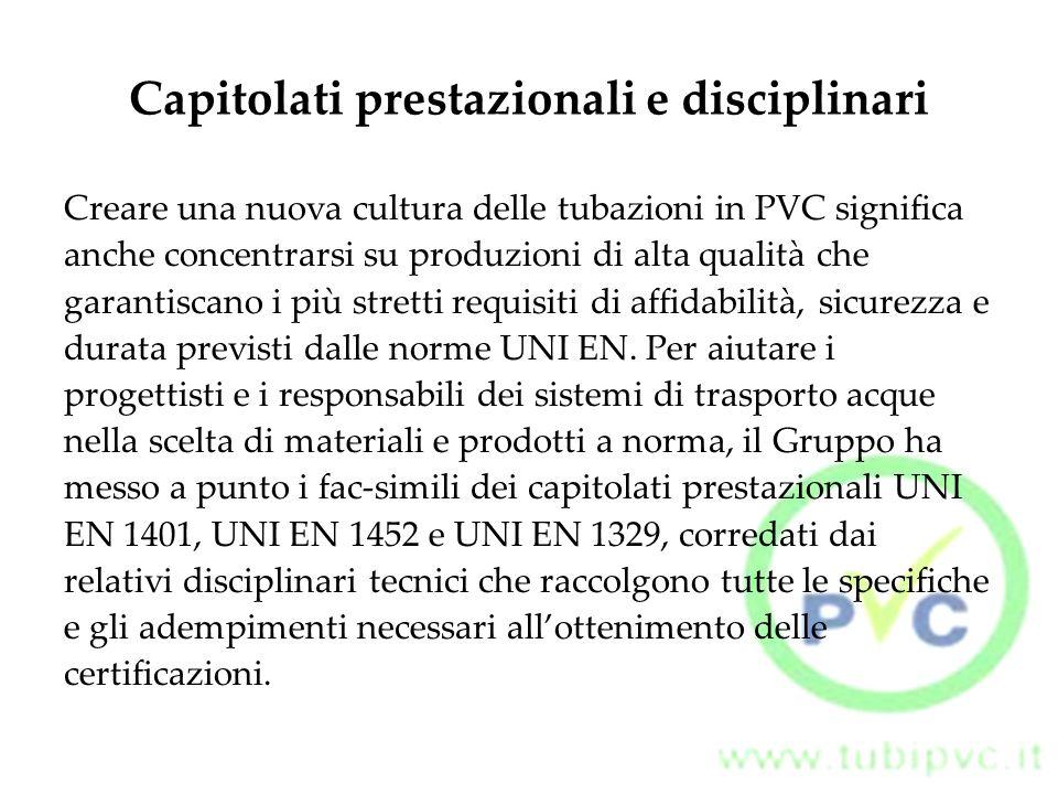 Capitolati prestazionali e disciplinari Creare una nuova cultura delle tubazioni in PVC significa anche concentrarsi su produzioni di alta qualità che