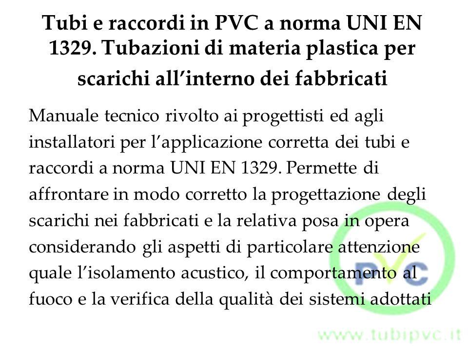 Tubi e raccordi in PVC a norma UNI EN 1329. Tubazioni di materia plastica per scarichi all'interno dei fabbricati Manuale tecnico rivolto ai progettis