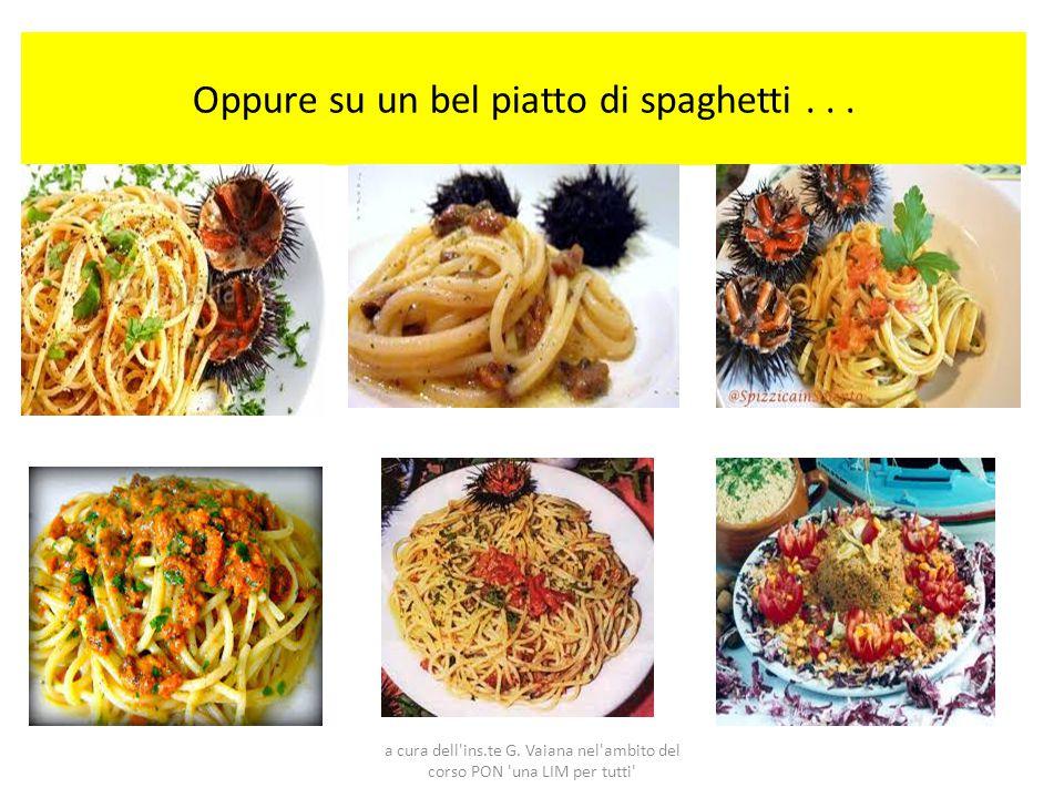 Oppure su un bel piatto di spaghetti... a cura dell'ins.te G. Vaiana nel'ambito del corso PON 'una LIM per tutti'