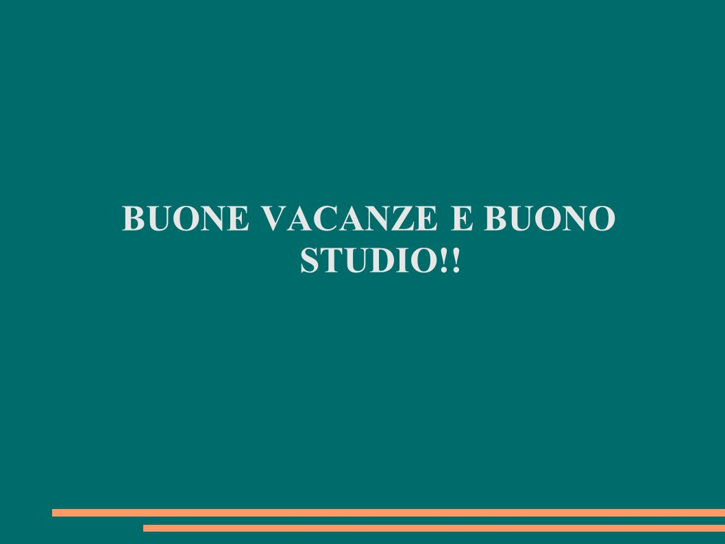 BUONE VACANZE E BUONO STUDIO!!