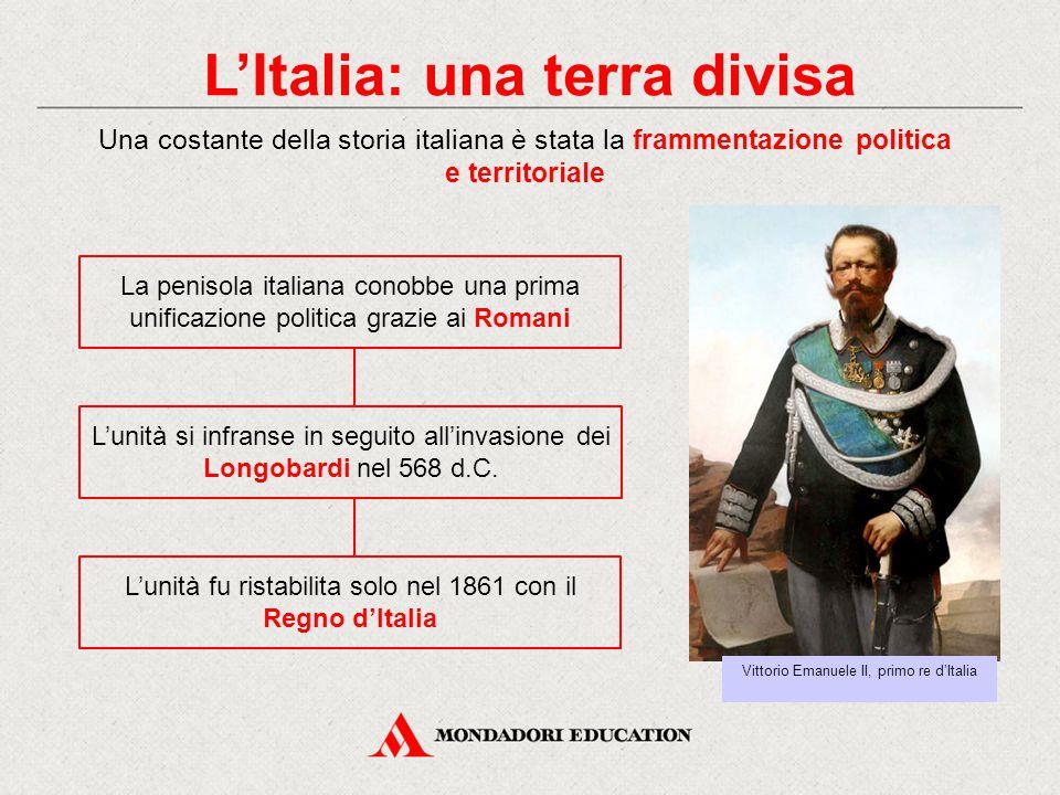 L'Italia: una terra divisa Una costante della storia italiana è stata la frammentazione politica e territoriale La penisola italiana conobbe una prima unificazione politica grazie ai Romani L'unità si infranse in seguito all'invasione dei Longobardi nel 568 d.C.