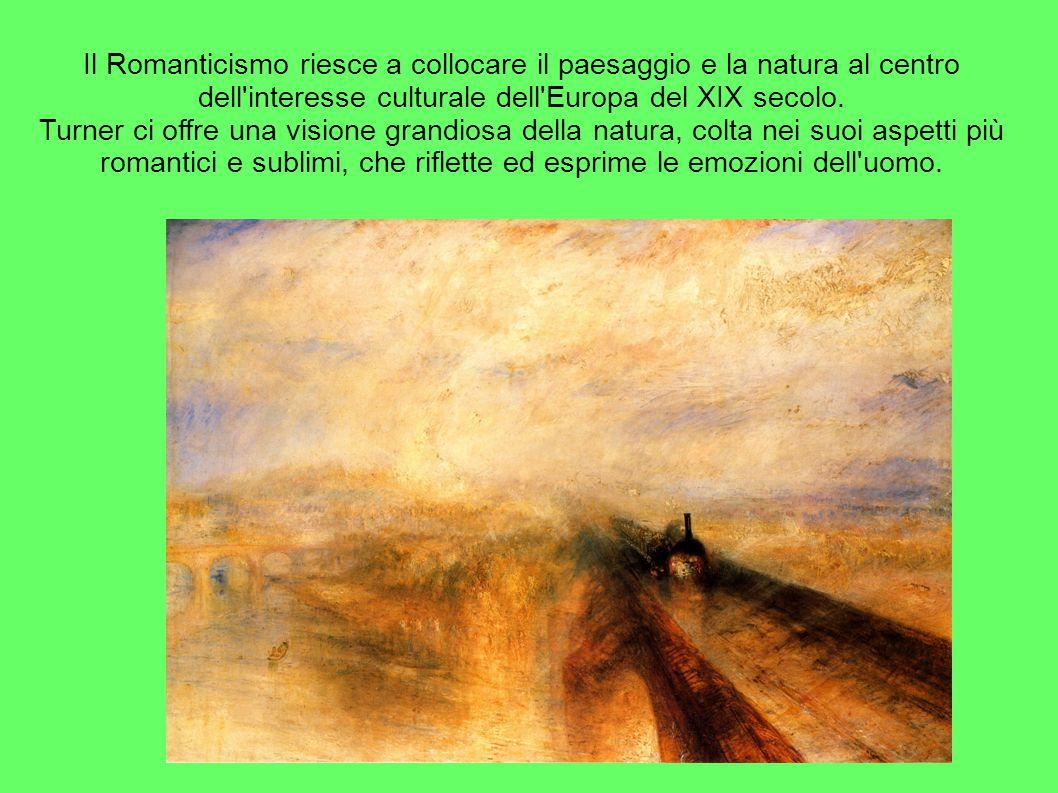 Il Romanticismo riesce a collocare il paesaggio e la natura al centro dell'interesse culturale dell'Europa del XIX secolo. Turner ci offre una visione