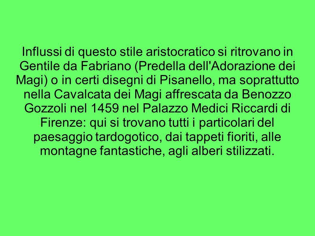 Influssi di questo stile aristocratico si ritrovano in Gentile da Fabriano (Predella dell'Adorazione dei Magi) o in certi disegni di Pisanello, ma sop