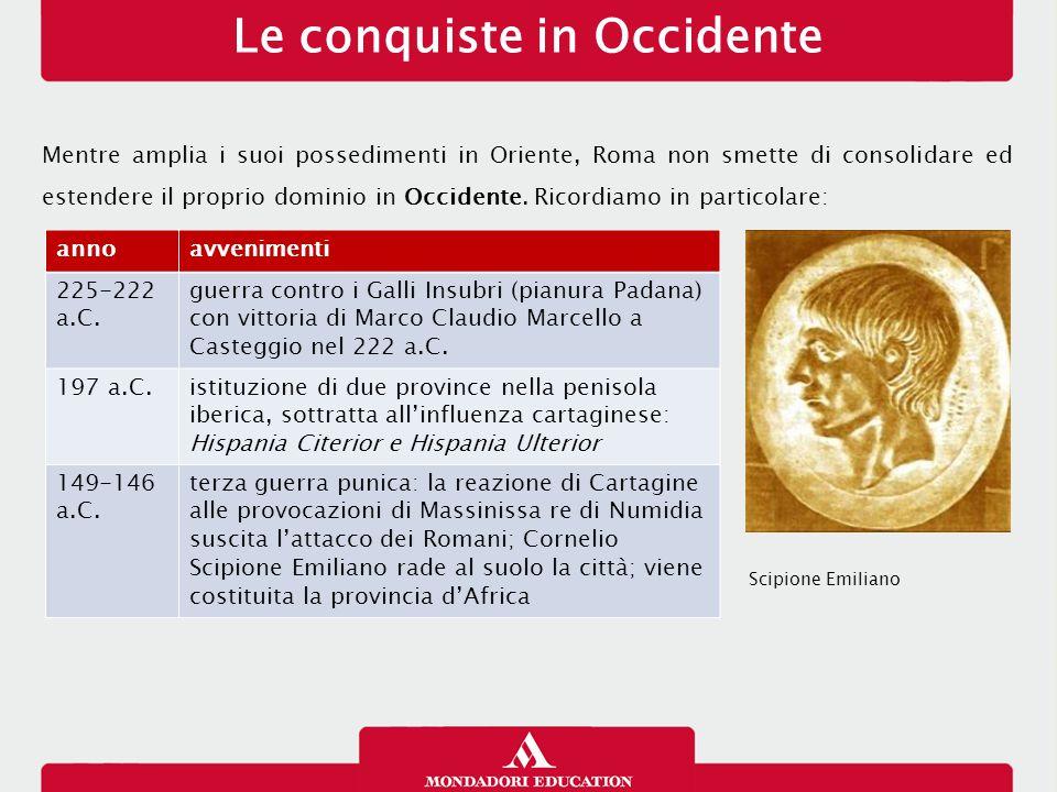 Le conquiste in Occidente Mentre amplia i suoi possedimenti in Oriente, Roma non smette di consolidare ed estendere il proprio dominio in Occidente.