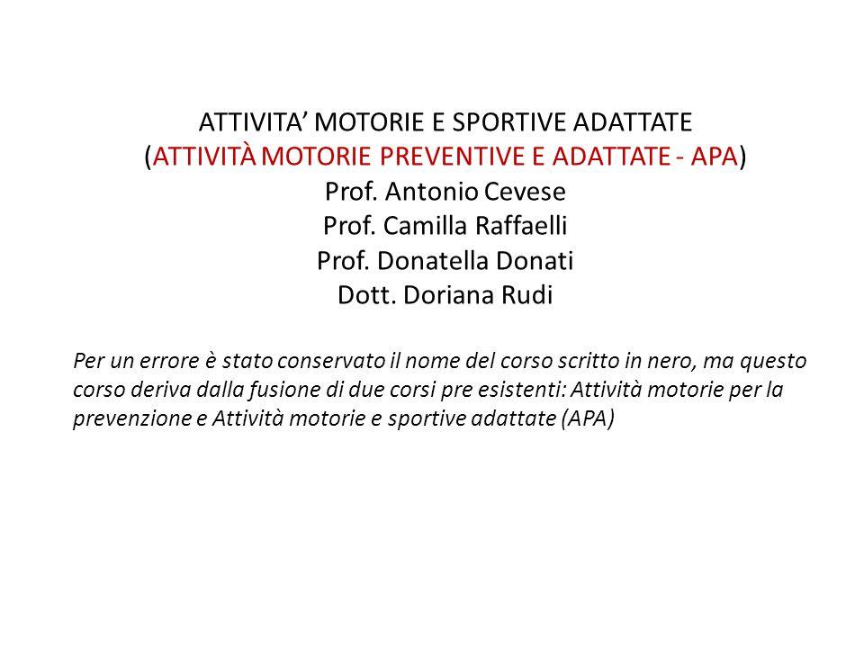 ATTIVITA' MOTORIE E SPORTIVE ADATTATE (ATTIVITÀ MOTORIE PREVENTIVE E ADATTATE - APA) Prof. Antonio Cevese Prof. Camilla Raffaelli Prof. Donatella Dona
