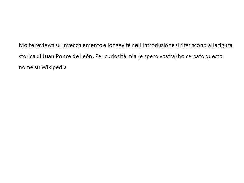 Molte reviews su invecchiamento e longevità nell'introduzione si riferiscono alla figura storica di Juan Ponce de León. Per curiosità mia (e spero vos